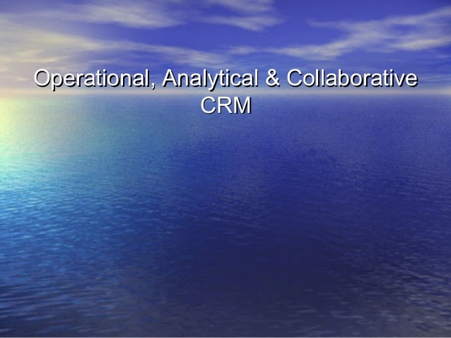 Operational, Analytical & Collaborative                CRM