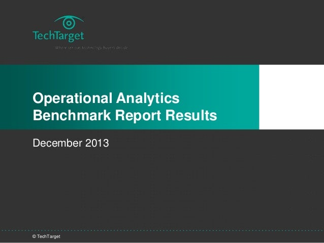 © TechTarget Operational Analytics Benchmark Report Results December 2013