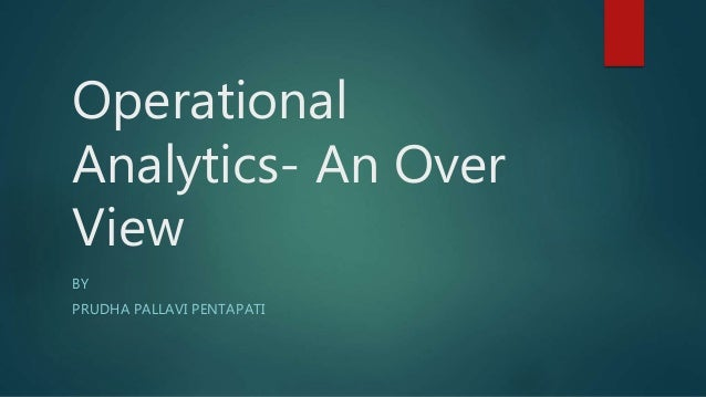 Operational Analytics- An Over View BY PRUDHA PALLAVI PENTAPATI