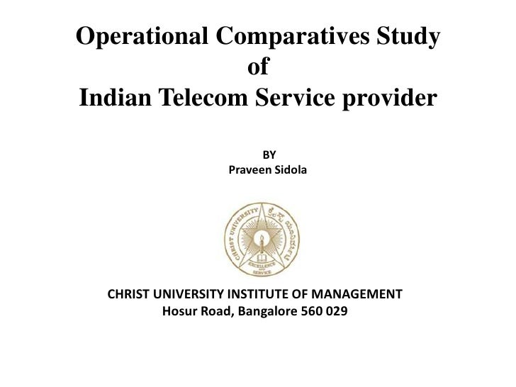 Operational Comparatives Study<br />of <br />Indian Telecom Service provider<br />BY<br />Praveen Sidola<br />CHRIST UNIVE...