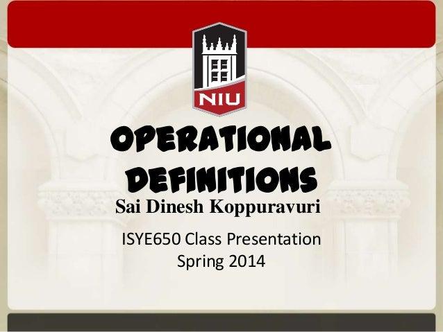 Operational Definitions Sai Dinesh Koppuravuri ISYE650 Class Presentation Spring 2014