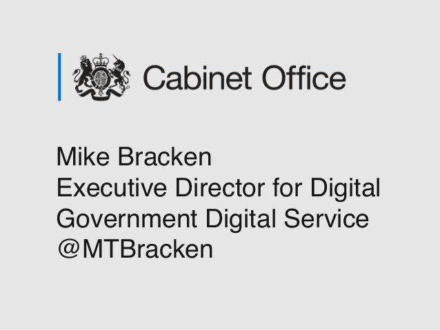 Mike Bracken Executive Director for Digital Government Digital Service @MTBracken