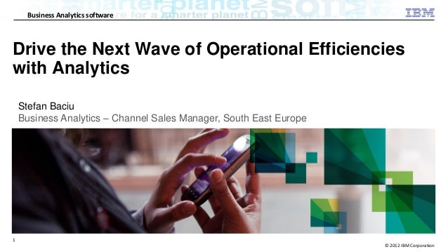 © 2012 IBM CorporationBusiness Analytics software1Drive the Next Wave of Operational Efficiencieswith AnalyticsStefan Baci...