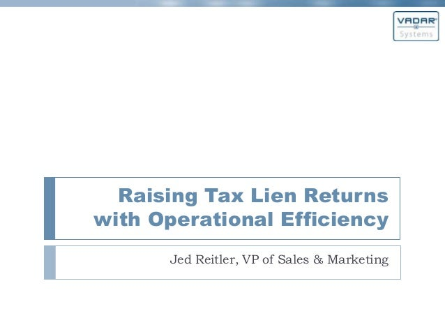 Raising Tax Lien Returns with Operational Efficiency Jed Reitler, VP of Sales & Marketing
