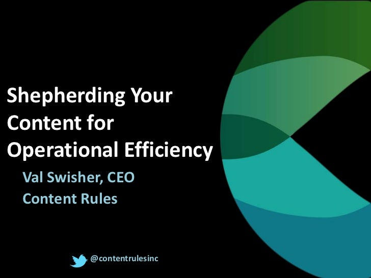 Shepherding YourContent forOperational Efficiency Val Swisher, CEO Content Rules          @contentrulesinc