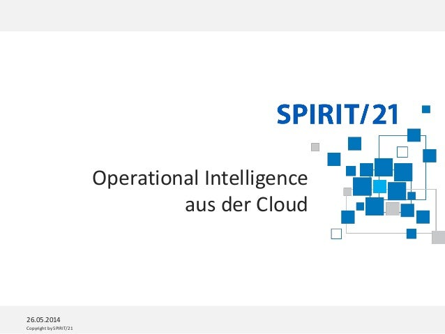 Copyright by SPIRIT/21 26.05.2014 Operational Intelligence aus der Cloud