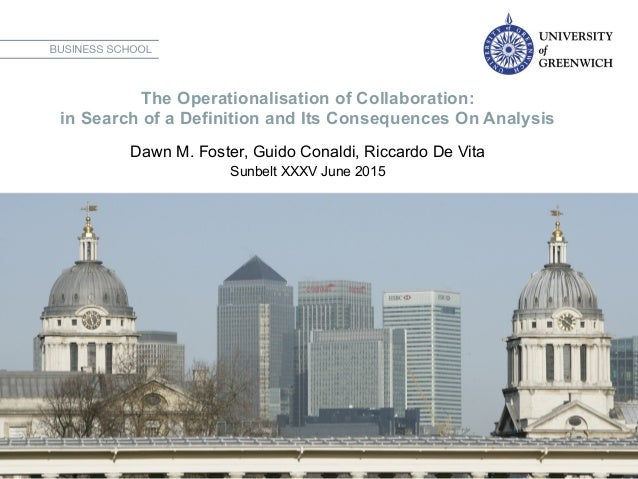 The Operationalisation of Collaboration: in Search of a Definition and Its Consequences On Analysis Dawn M. Foster, Guido ...