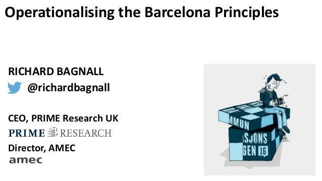 Operationalising the Barcelona Principles RICHARD BAGNALL @richardbagnall CEO, PRIME Research UK Director, AMEC