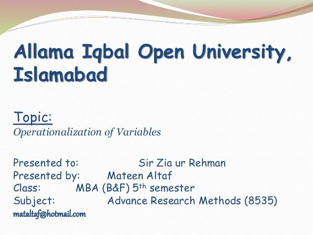 Allama Iqbal Open University, Islamabad Topic: Operationalization of Variables Presented to: Sir Zia ur Rehman Presented b...