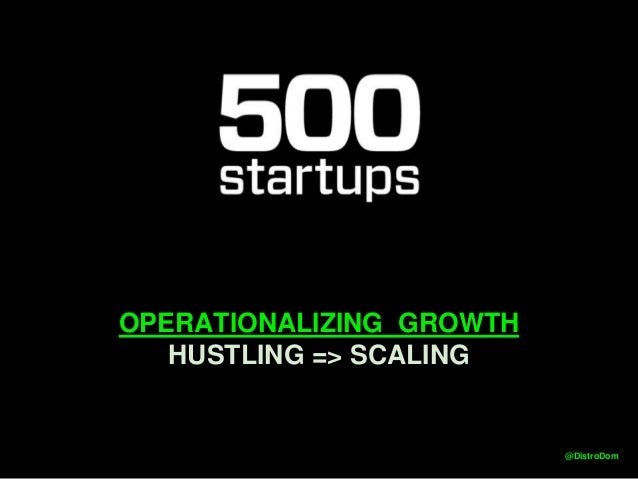 OPERATIONALIZING GROWTH HUSTLING => SCALING @DistroDom