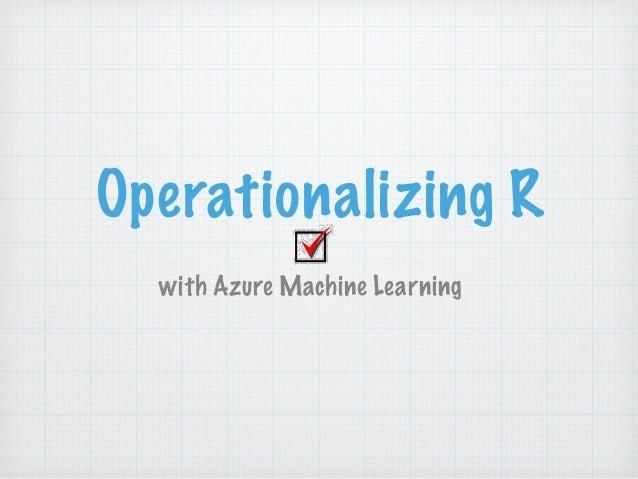 Operationalizing R with Azure Machine Learning