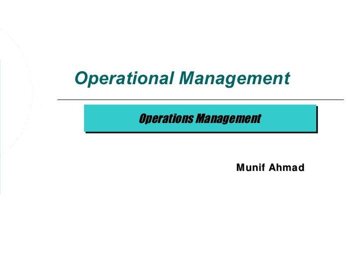 Operational Management      Operations Management      Operations Management                      Munif Ahmad