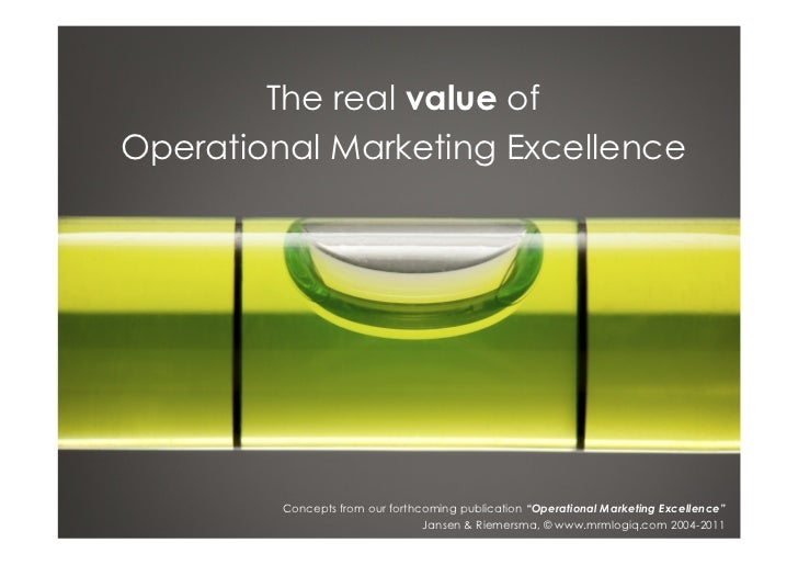 """The real value ofOperational Marketing Excellence         Concepts from our forthcoming publication """"Operational Marketing..."""