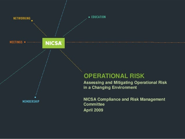 OPERATIONAL RISK Assessing and Mitigating Operational Risk in a Changing Environment NICSA Compliance and Risk Management ...