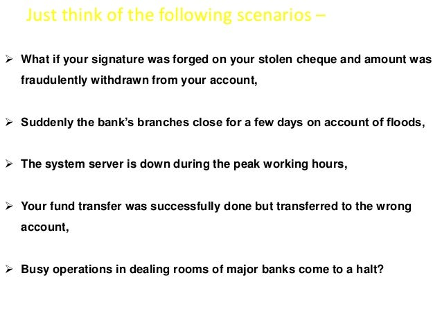 Just think of the following scenarios –   What if your signature was forged on your stolen cheque and amount was  fraudul...