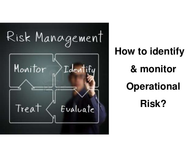 How to identify  & monitor  Operational  Risk?