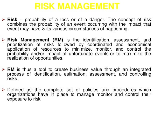 RISK MANAGEMENT   Risk – probability of a loss or of a danger. The concept of risk  combines the probability of an event ...