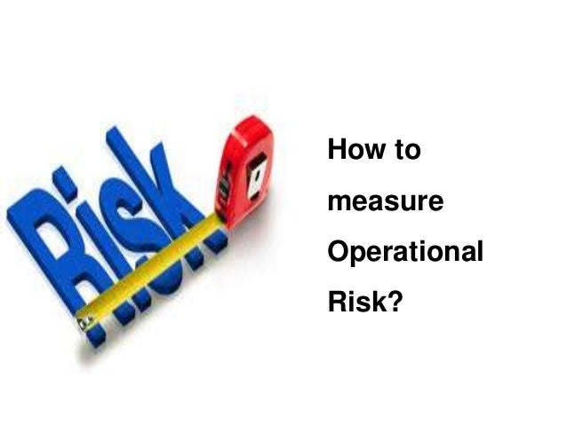 How to  measure  Operational  Risk?