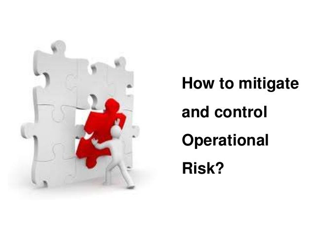 How to mitigate  and control  Operational  Risk?