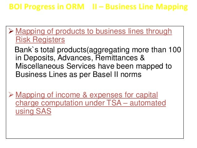 BOI Progress in ORM III - RCSA  Risk & Control Self Assessment (RCSA)   11 Risk Registers covering all the products and  ...