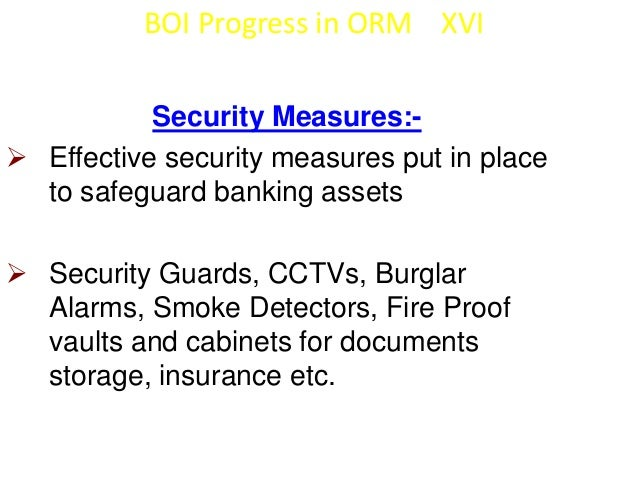 BOI Progress in ORM XVII  Ops Risks embedded in other risks :-   Cash Management – Cash retention limit, Cash van  manage...