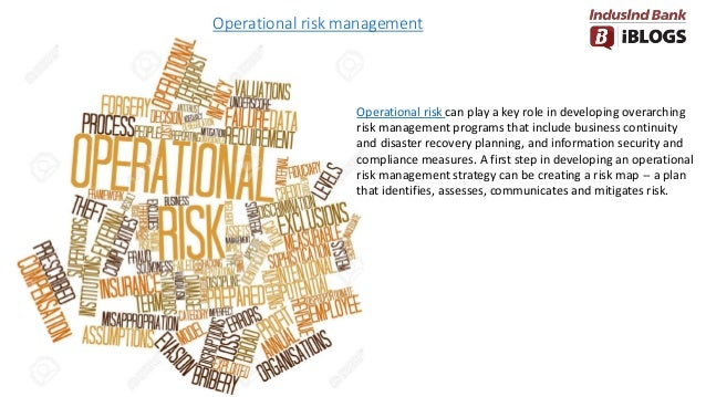 Operational risk management Operational risk can play a key role in developing overarching risk management programs that i...