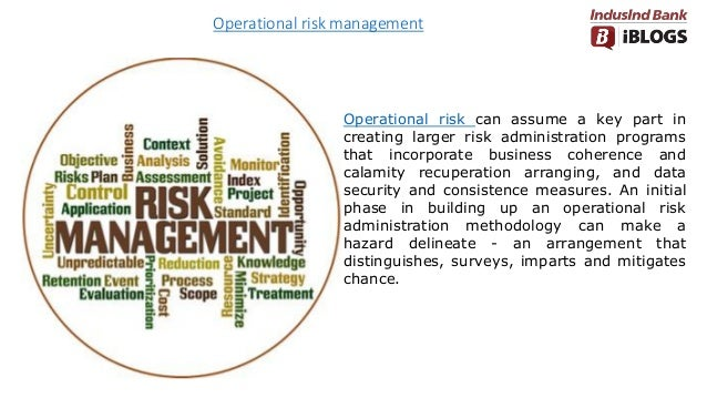 Operational risk management Operational risk can assume a key part in creating larger risk administration programs that in...