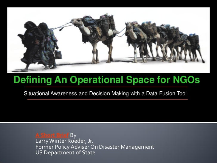 Defining An Operational Space for NGOs  Situational Awareness and Decision Making with a Data Fusion Tool      A Short Bri...