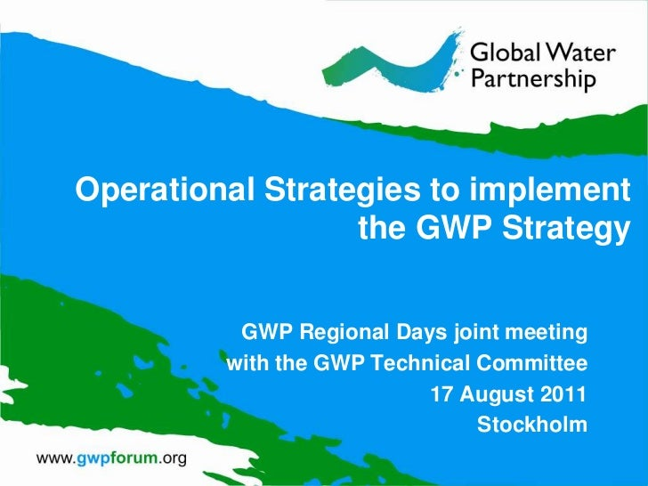 Operational Strategies to implement the GWP Strategy<br />GWP Regional Days joint meeting<br />with the GWP Technical Comm...