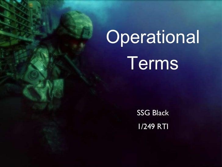Operational Terms <ul><li>SSG Black </li></ul><ul><li>1/249 RTI </li></ul>