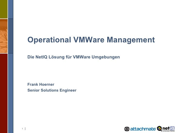 Operational VMWare Management Die NetIQ Lösung für VMWare Umgebungen Frank Hoerner Senior Solutions Engineer