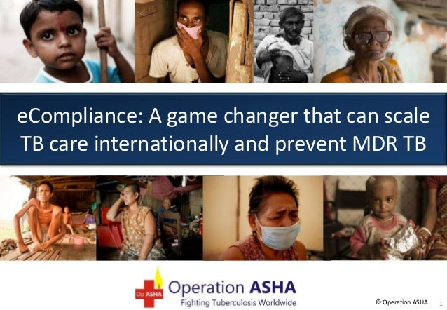 eCompliance: A game changer that can scale TB care internationally and prevent MDR TB  © Operation ASHA  1