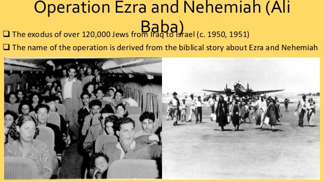 Operation Ezra and Nehemiah (Ali  Baba)  The exodus of over 120,000 Jews from Iraq to Israel (c. 1950, 1951)   The name ...