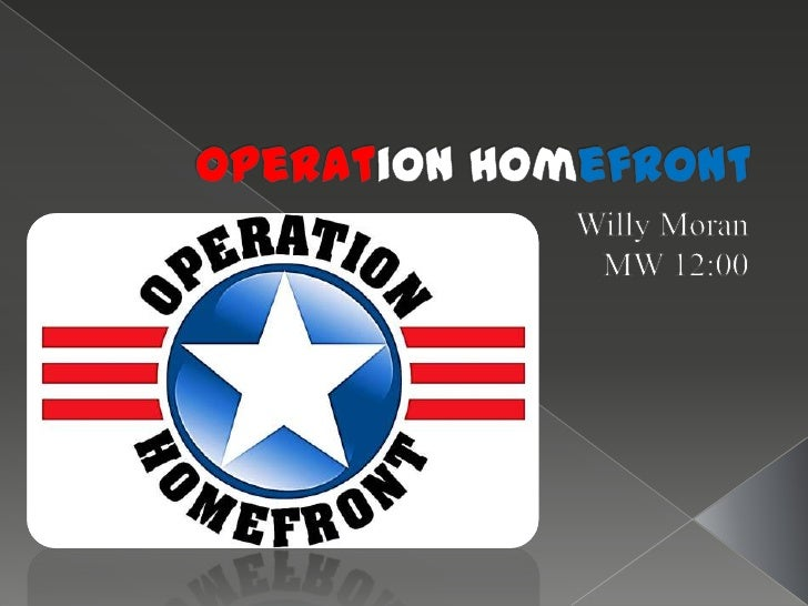 OperationHomefront<br />Willy Moran<br />MW 12:00<br />