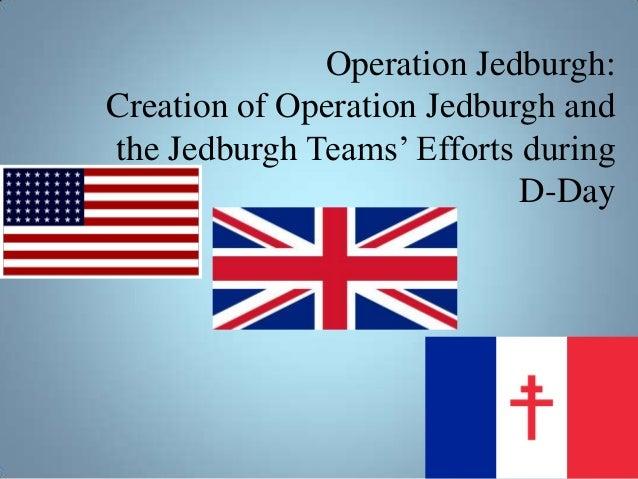 Operation Jedburgh:Creation of Operation Jedburgh andthe Jedburgh Teams' Efforts during                            D-Day