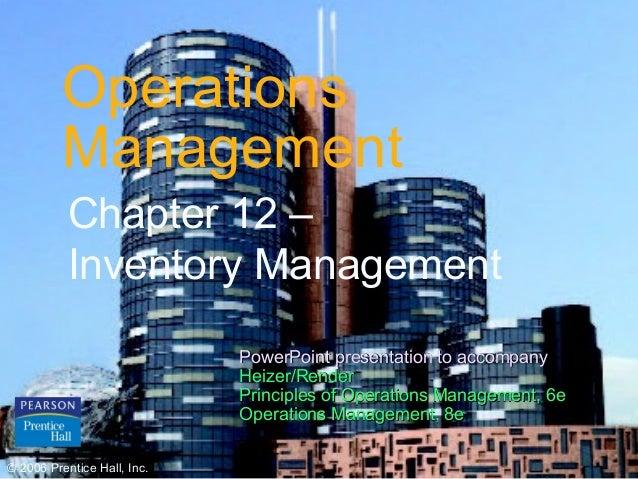 © 2006 Prentice Hall, Inc. 12 – 1OperationsManagementChapter 12 –Inventory Management© 2006 Prentice Hall, Inc.PowerPoint ...