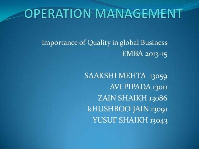 Importance of Quality in global Business  EMBA 2013-15 SAAKSHI MEHTA 13059 AVI PIPADA 13011 ZAIN SHAIKH 13086 kHUSHBOO JAI...
