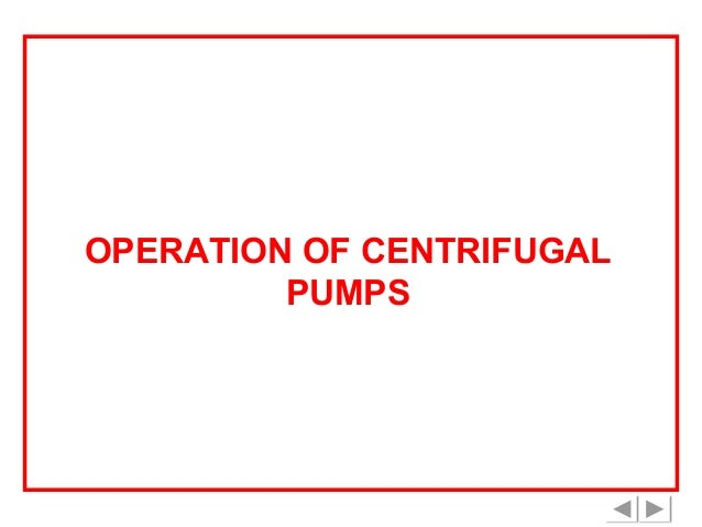 OPERATION OF CENTRIFUGAL PUMPS