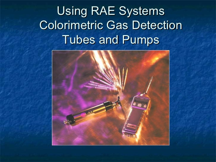 Using RAE SystemsColorimetric Gas Detection    Tubes and Pumps