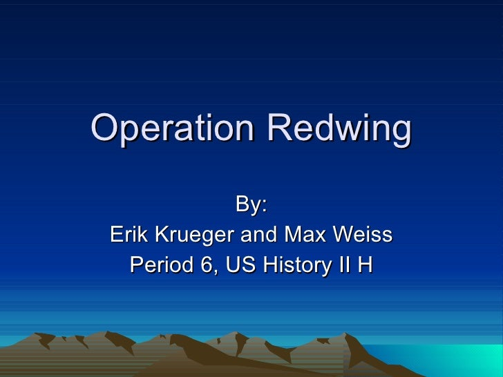 Operation Redwing By: Erik Krueger and Max Weiss Period 6, US History II H