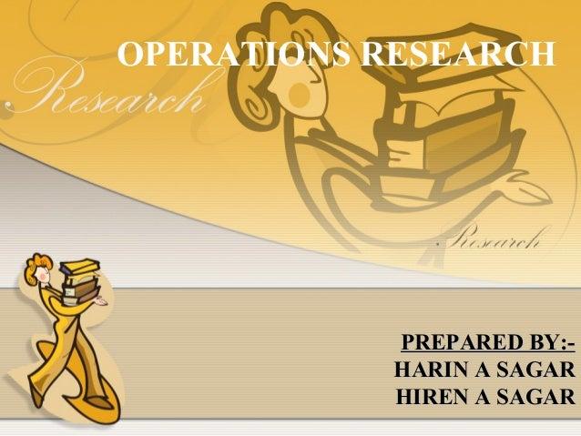 OPERATIONS RESEARCH  PPRREEPPAARREEDD BBYY::--  HHAARRIINN AA SSAAGGAARR  HHIIRREENN AA SSAAGGAARR