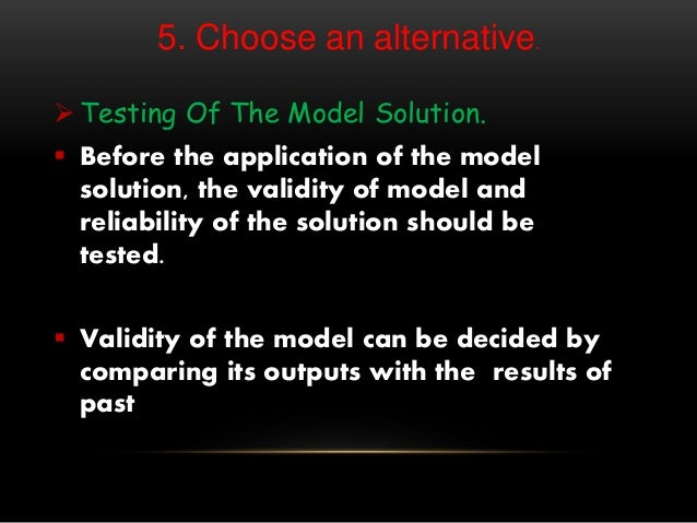 5. Choose an alternative.  Testing Of The Model Solution.  Before the application of the model solution, the validity of...