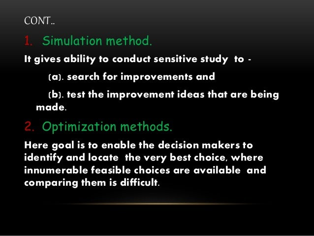CONT.. 1. Simulation method. It gives ability to conduct sensitive study to - (a). search for improvements and (b). test t...