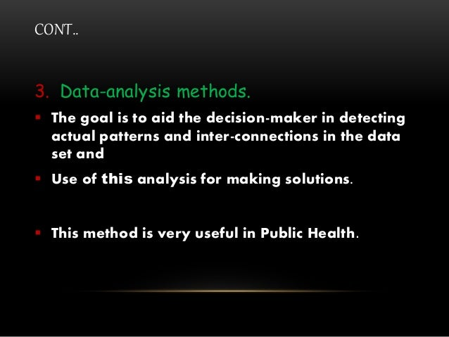 CONT.. 3. Data-analysis methods.  The goal is to aid the decision-maker in detecting actual patterns and inter-connection...