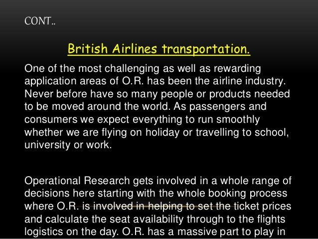 CONT.. British Airlines transportation. One of the most challenging as well as rewarding application areas of O.R. has bee...