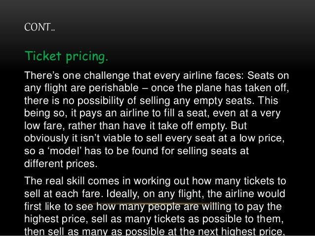 CONT.. Ticket pricing. There's one challenge that every airline faces: Seats on any flight are perishable – once the plane...