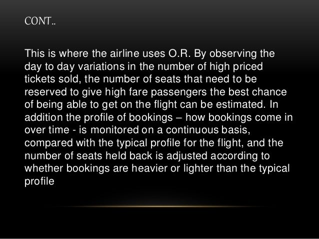 CONT.. This is where the airline uses O.R. By observing the day to day variations in the number of high priced tickets sol...