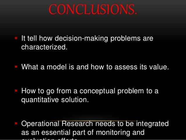CONCLUSIONS.  It tell how decision-making problems are characterized.  What a model is and how to assess its value.  Ho...