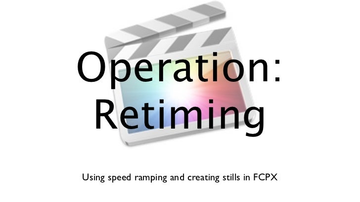 Operation: RetimingUsing speed ramping and creating stills in FCPX