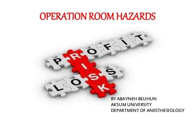 OPERATIONROOMHAZARDS BY ABAYNEH BELIHUN AKSUM UNIVERSITY DEPARTMENT OF ANESTHESIOLOGY